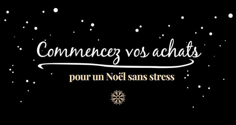 Commencez vos achats pour un Noël sans stress