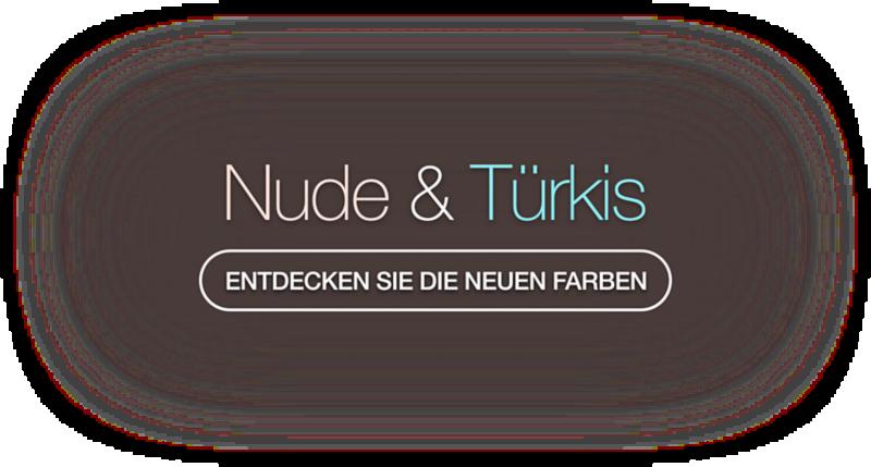 Entdecken Sie die neuen Farben - Nude & Türkis