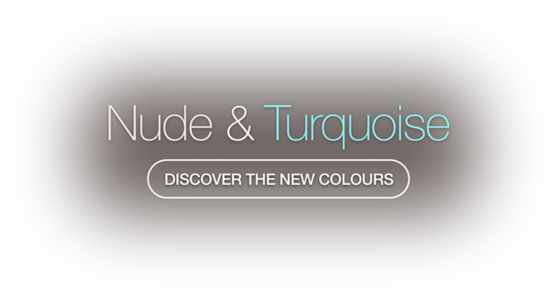 Discover the new colours - Nude & Turquoise