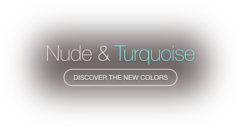 Discover the new colors - Nude & Turquoise